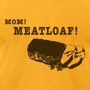 Mom! Meatloaf! - Men's T-Shirt by American Apparel