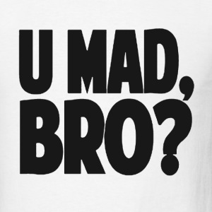 You Mad Bro? T-Shirts - Men's T-Shirt