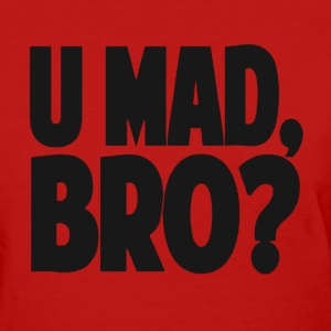 You Mad Bro? Women's T-Shirts - Women's T-Shirt