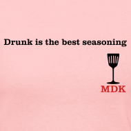 Design ~ Drunk is the Best Seasoning