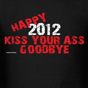 Happy New Year 2012 Kiss your ass goodbye T-Shirts - Men's T-Shirt