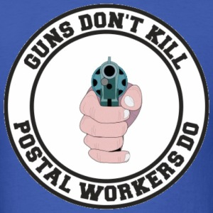 Guns Don't Kill: Postal Workers Do T-shirt  - Men's T-Shirt