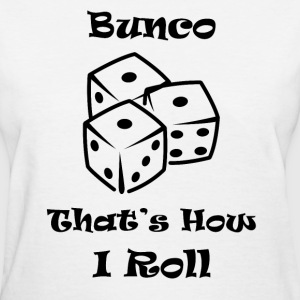 Bunco, That's How I Roll T-Shirt - Women's T-Shirt
