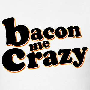 Bacon Me Crazy - Men's T-Shirt