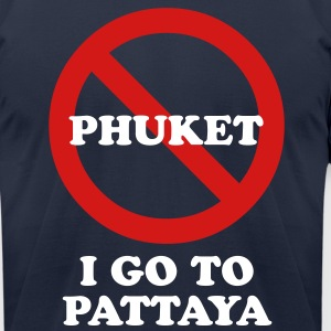 NO Go To Phuket I Go To Pattaya T-Shirts - Men's T-Shirt by American Apparel