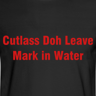 Design ~ CUTLASS DOH LEAVE MARK IN WATER - IZATRINI.com
