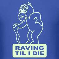 Design ~ Raving Til I Die Glow in the Dark T-shirt