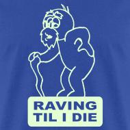 Design ~ Raving Til I Die Glow in the Dark T-shirt