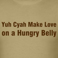 Design ~ YUH CYAR MAKE LOVE ON A HUNGRY BELLY - IZATRINI.com