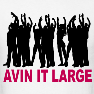 Design ~ Avin it Large T-shirt