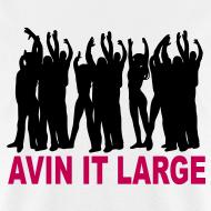 Design ~ Avin it Large T-shirt