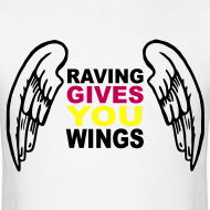 Design ~ Raving Give you Wings T-shirt