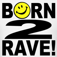 Design ~ Born 2 Rave Smiley Face T-shirt
