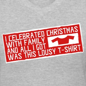 I celebrated christmas with family and all i got was this lousy t-shirt Women's T-Shirts - Women's V-Neck T-Shirt