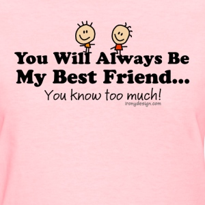 My Best Friend Knows - Women's T-Shirt