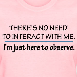 Don't Interact With Me - Women's T-Shirt