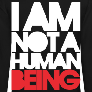 Design ~ I am not a human being