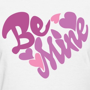 Be Mine - Women's T-Shirt