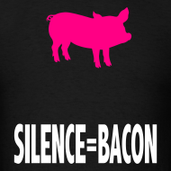 Design ~ SILENCE = BACON!