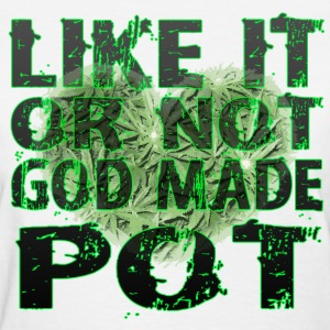 Like it or not god made pot HD Design Women's T-Shirts - Women's T-Shirt