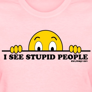I See Stupid People - Women's T-Shirt
