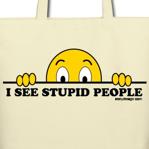 I See Stupid People - Eco-Friendly Cotton Tote