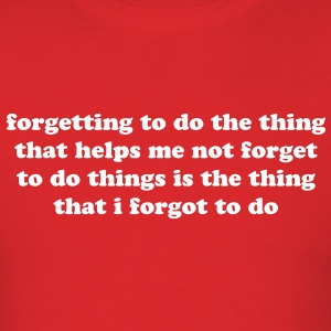 ADHD Forgetting Quote - Men's T-Shirt