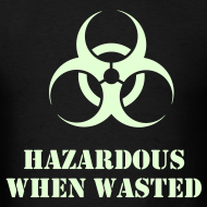 Design ~ Hazardous when wasted t-shirt with Glow in the Dark Print