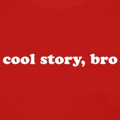 Cool story, bro quote Women's T-Shirts
