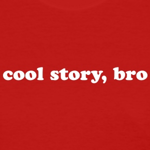 Cool story, bro quote Women's T-Shirts - Women's T-Shirt