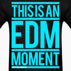 Men's - This is an EDM Moment