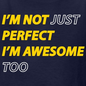 I'm not just perfect, I'm awesome too - Kids' T-Shirt