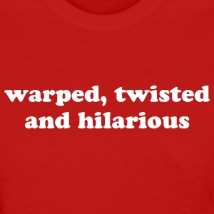 WARPED, TWISTED AND HILARIOUS - women's - Women's T-Shirt