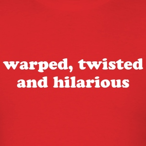 WARPED, TWISTED AND HILARIOUS - Men's T-Shirt