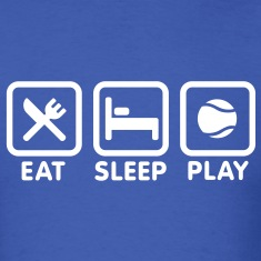 Eat Sleep Playing Tennis T-Shirts