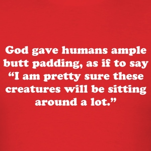 GOD GAVE HUMANS AMPLE BUTT PADDING - Men's T-Shirt