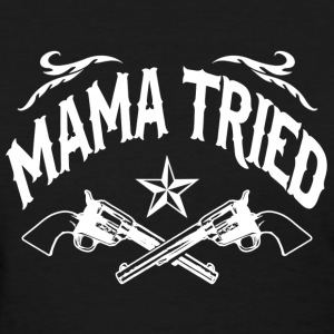 Mama Tried - Women's T-Shirt