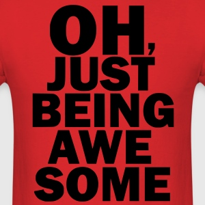 Oh, Just being awesome - Men's T-Shirt