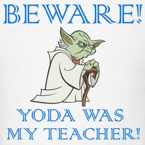 beware yoda was my teacher - Men's T-Shirt