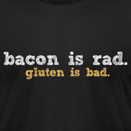 Design ~ bacon is rad. gluten is bad.