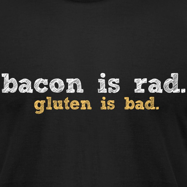 bacon is rad. gluten is bad.