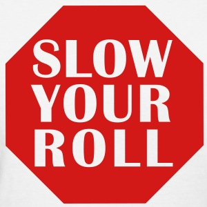 Slow Your Roll - Women's T-Shirt