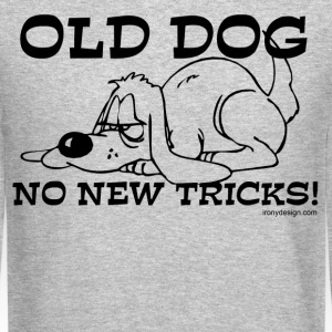 Old Dog No New Tricks - Crewneck Sweatshirt