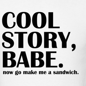 cool story babe now go make me a sandwich - Men's T-Shirt