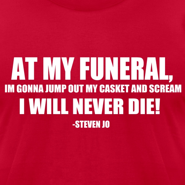 I will never die