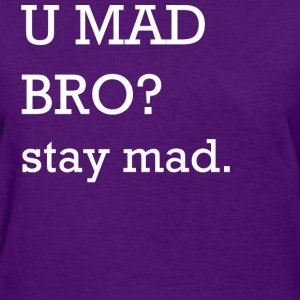 U MAD BRO? stay mad. Women's T-Shirts - Women's T-Shirt