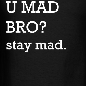 U MAD BRO? stay mad. T-Shirts - Men's T-Shirt