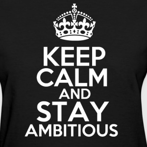 Keep Calm & Stay Ambitious Women's T-Shirt - Women's T-Shirt
