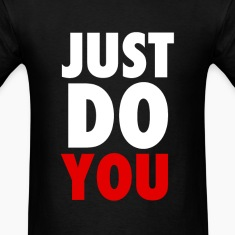 Just Do YOU T-Shirts, Crewnecks and Hoodies T-Shirts