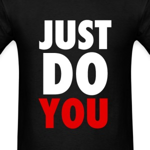 Just Do YOU T-Shirts, Crewnecks and Hoodies T-Shirts - Men's T-Shirt